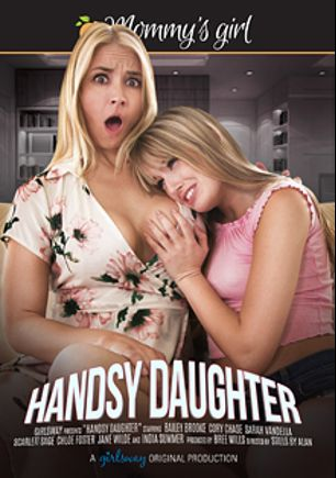 Handsy Daughter, starring Scarlett Sage, Sarah Vandella, Jane Wilde, Bailey Brooke, Chloe Foster, Cory Chase and India Summer, produced by Mommys Girl and Girlsway.