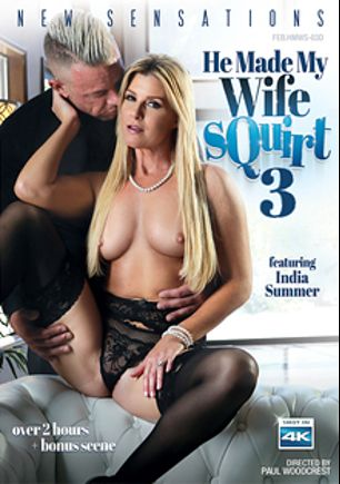 He Made My Wife Squirt 3, starring India Summer, Lindsey Cruz, Andi Rye, Krissy Lynn and Ramon Nomar, produced by New Sensations.
