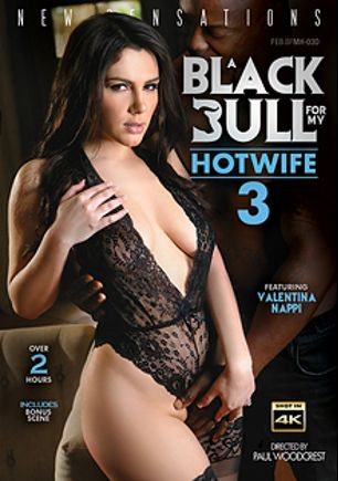 A Black Bull For My Hotwife 3, starring Valentina Nappi, Nelly Kent, Kendra Spade, Lisey Sweet and Maddy O'Reilly, produced by New Sensations.