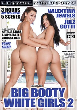 Big Booty White Girls 2, starring Valentina Jewels, Julz Gotti, Natalia Starr, A.J. Applegate and Vanessa Cage, produced by Lethal Hardcore.