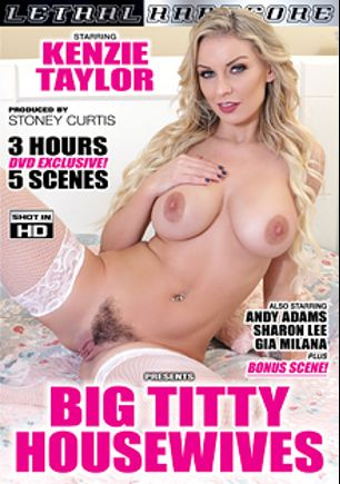 Big Titty Housewives, starring Kenzie Taylor, Andy Adams, Shay Evans and Sharon Lee, produced by Lethal Hardcore.