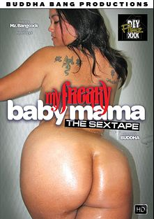 My Freaky Baby Mama The SexTape, starring Mz Bangcock and Peter Piper, produced by Buddha Bang Productions.