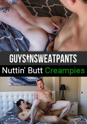 Gay Adult Movie Nuttin' Butt Creampies