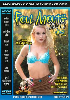 "Adult entertainment movie ""Foul Mouth Sluts 2"" starring Britney Alexander, Renee Pornero & Angela Crystal. Produced by Mayhem XXX."