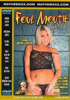"Adult entertainment movie ""Foul Mouth Sluts"" starring Cailey Taylor, Britney Foster & Amber Michaels. Produced by Mayhem XXX."