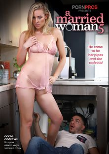 A Married Woman 5, starring Addie Andrews, Alexa Vega, Veronica Avluv and Tia Cyrus, produced by Porn Pros.