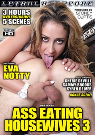 Ass Eating Housewives 3, starring Eva Notty, Sammy Brooks, Cherie DeVille and Syren De Mer, produced by Lethal Hardcore.