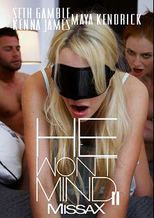 He Won't Mind 2, starring Maya Kendrick, Kenna James and Seth Gamble, produced by Missa X.