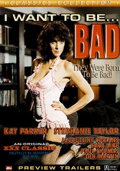 "Adult entertainment movie ""I Want to Be...Bad"" starring Kay Parker, Cynthia Lee & Marc Wallice. Produced by Cal Vista Classic."