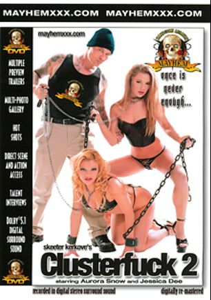 Clusterfuck 2, starring Jessica Dee and Aurora Snow, produced by Mayhem XXX.