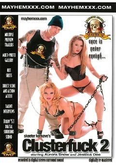 "Adult entertainment movie ""Clusterfuck 2"" starring Jessica Dee & Aurora Snow. Produced by Mayhem XXX."