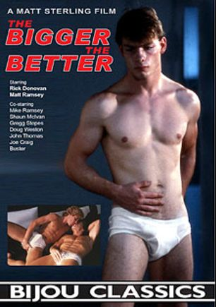 The Bigger The Better, starring Rick Donovan, Peter North, Gregg Stopes, Jeff Cole, Bobby Madison, Buster, Brian Hawks, John Thomas, Joe Craig, Mike Ramsey and Doug Weston, produced by Bijou Gay Classics.