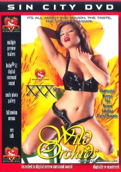 "Adult entertainment movie ""XXX 5:  Wild Orchids"" starring Kianna, Charmane Star & Mia Smiles. Produced by Sin City."