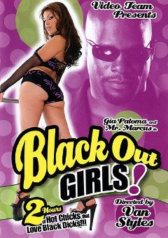 "Adult entertainment movie ""Black Out Girls"" starring Staci Thorn, Gia Paloma & Mary Jane. Produced by Video Team."