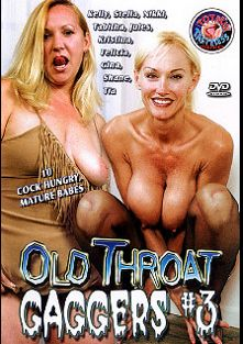 Old Throat Gaggers 3, starring Kelly, Kristina, Felicia, Shane, Stella, Tia, Gina Adorabella and Nikki Anderson, produced by Totally Tasteless Video.