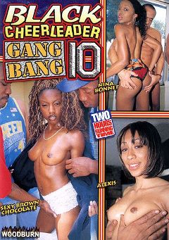 "Adult entertainment movie ""Black Cheerleader Gang Bang 10"" starring Alexis, Sexy Brown Chocolate & Nina Bonet. Produced by Woodburn Productions."
