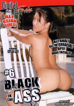 "Adult entertainment movie ""Black In The Ass 6"" starring Shai Lee, Asia & Lyla Lei. Produced by Digital Sin."