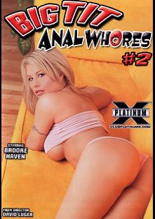 Big Tit Anal Whores 2, starring Michelle McLaren, Bebe Boobs, Brooke Haven, Melissa West, Sophia Fallon, David Luger, Brett Rockman, Mark Wood, John Strong and Dave Hardman, produced by Platinum X Pictures.