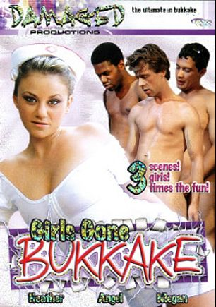 Girls Gone Bukkake, starring Heather, Angel and Megan, produced by Damaged Productions.