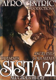 "Adult entertainment movie ""Sista 21"" starring Lori Alexia, Angel Eyes & Fetish Fatale. Produced by Video Team."