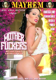 "Adult entertainment movie ""Mother Fuckers"" starring Vanessa Lane, Pamela Princess & Mischa McKinnon. Produced by Mayhem XXX."