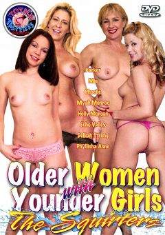 "Adult entertainment movie ""Older Women With Younger Girls:  The Squirters"" starring Phoebe, Myah Monroe & Mia. Produced by Totally Tasteless Video."