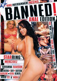 "Adult entertainment movie ""Banned Anal Edition"" starring Savanna Samson, Nina Mercedez & Brad Taylor. Produced by Vivid Entertainment."