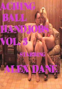"Adult entertainment movie ""Aching Ball Handjobs 3"" starring Alex Dane & Dick Fitswell. Produced by Glamorous Productions."