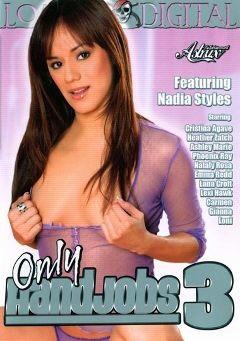 "Adult entertainment movie ""Only Handjobs 3"" starring Nadia Styles, Lana Croft & Heather Zatch. Produced by Loaded Digital."