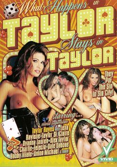 "Adult entertainment movie ""What Happens In Taylor Stays In Taylor"" starring Taylor Hayes, Dyanna Lauren & Taylor St. Claire. Produced by Vivid Entertainment."