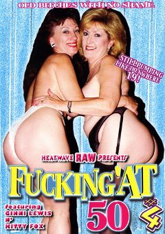 "Adult entertainment movie ""Fuckin' At 50 4"" starring Ginni Lewis, Kitty Fox & Dick Allen. Produced by Heatwave Entertainment."