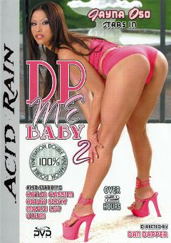 "Adult entertainment movie ""DP Me Baby 2"" starring Marie Luv, Jayna Oso & Katja Kassin. Produced by Acid Rain."