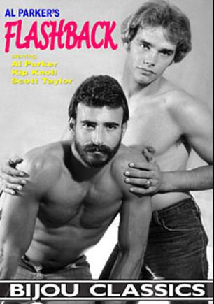 Al Parker's Flashback, starring Kip Noll, Al Parker, Scott Noll, David Wilcox, Kirk Mannheim, Scott Taylor and Steve Taylor, produced by Bijou Gay Classics.