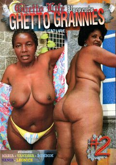 "Adult entertainment movie ""Ghetto Grannies 2"" starring Bombom (f), Vanessa & Leonice. Produced by Ghetto Life."