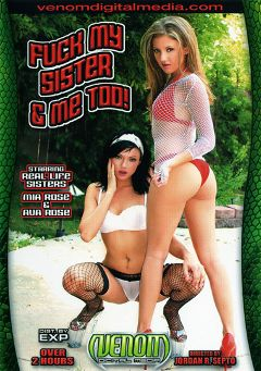 "Adult entertainment movie ""Fuck My Sister And Me Too"" starring Ava Rose, Mia Rose & Jerry Kovacs. Produced by Venom Digital Media."