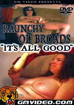 "Adult entertainment movie ""Raunchy Ol' Broads  It's All Good"". Produced by GM Video."