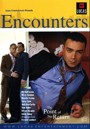 Encounters 2:  The Point Of No Return, starring Adam Young, Jack MacCarthy, Michael Lucas, Milan Gamiani, Ricardo Correa, Corey Cade, Tony Ryder and Wilson Vasquez, produced by Lucas Entertainment.