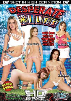 "Adult entertainment movie ""Desperate MILFS"" starring Amanda Belle, Hanny McKain & Cindy Compa. Produced by HD Impact."