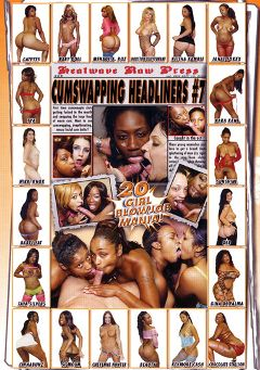 "Adult entertainment movie ""Cumswapping Headliners 7"" starring Chocolate Stallion, Cheyenne Hunter & Taya Silvers. Produced by Heatwave Entertainment."