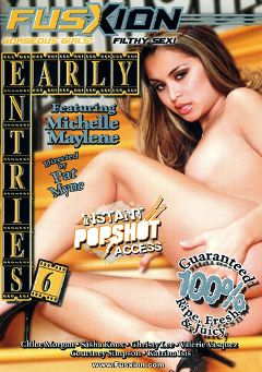 "Adult entertainment movie ""Early Entries 6"" starring Michelle Maylene, Katrina Isis & Chloe Morgan. Produced by Fusxion."