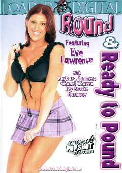 "Adult entertainment movie ""Round And Ready To Pound"" starring Eve Laurence, Chanel Chavez & Barbara Summer. Produced by Loaded Digital."