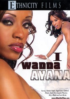 "Adult entertainment movie ""I Wanna Ayana"" starring Angel Eyes, Ayana Angel & Jada Fire. Produced by Ethnicity Films."