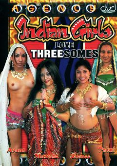"Adult entertainment movie ""Indian Girls Love Three Somes"". Produced by The Agency."