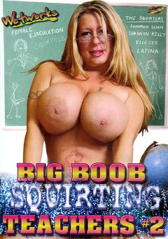 "Adult entertainment movie ""Big Boob Squirting Teachers 2"" starring Shannon Kelly, Summer Sinn & Latina. Produced by Wetworks."