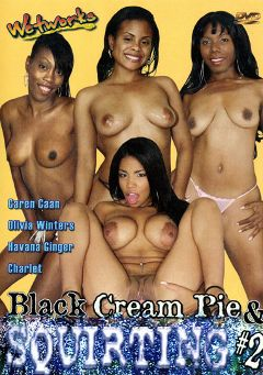 "Adult entertainment movie ""Black Cream Pie And Squirting 2"" starring Havana Ginger & Olivia Winters. Produced by Wetworks."