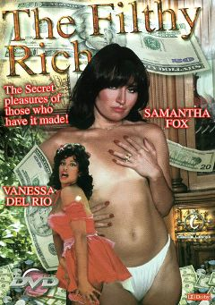 "Adult entertainment movie ""The Filthy Rich"" starring Samantha Fox, Vanessa Del Rio & Danny Hazelwood. Produced by Caballero Video."