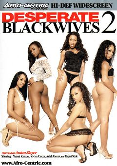 "Adult entertainment movie ""Desperate Blackwives 2"" starring Nyomi Knoxxx, Andreina & Vivica Coxxx. Produced by Afro-Centric."