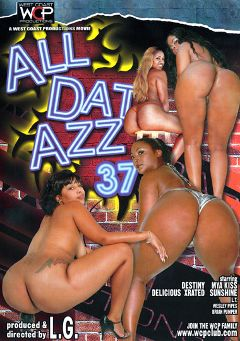 "Adult entertainment movie ""All Dat Azz 37"" starring X-Rated, Mya Kiss & Destiny Jordan. Produced by West Coast Productions."