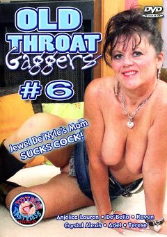 "Adult entertainment movie ""Old Throat Gaggers 6"" starring De' Bella, Crystal Alexis & Anjelica Lauren. Produced by Totally Tasteless Video."