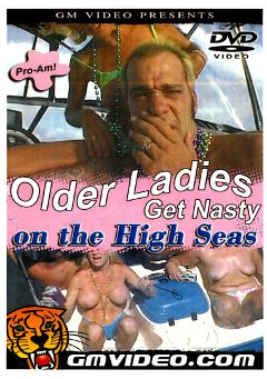 "Adult entertainment movie ""Older Ladies Get Nasty On The High Seas"". Produced by GM Video."